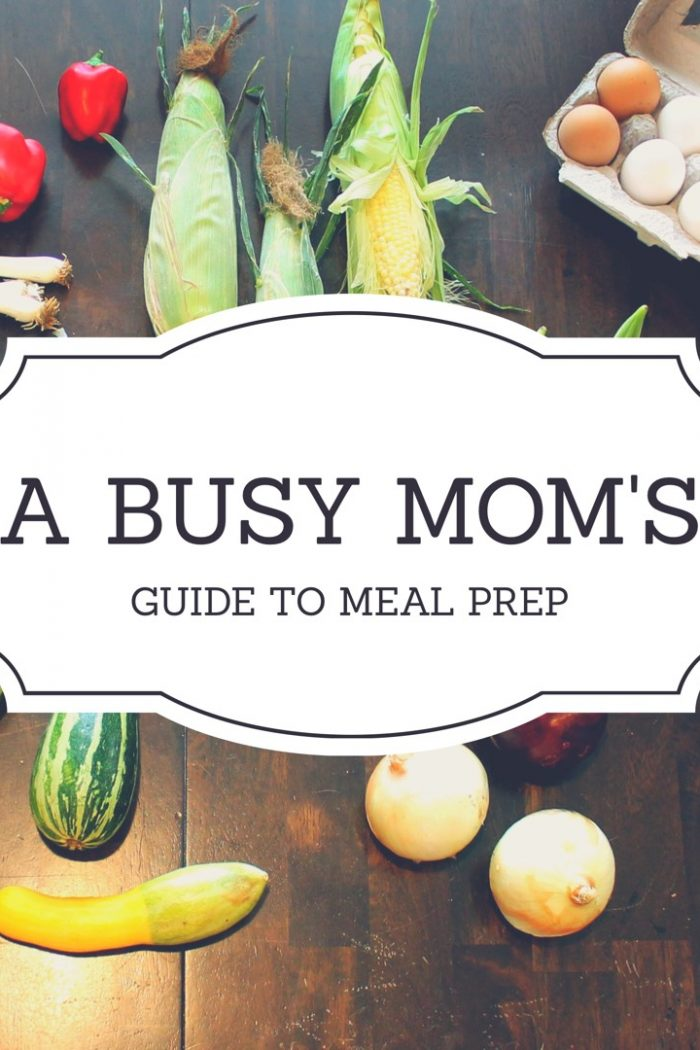 A Busy Mom's Guide to Meal Prep